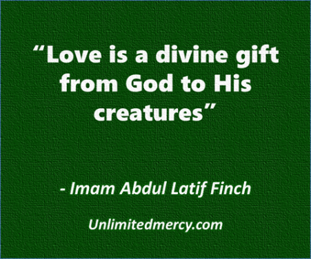 Love is a divine gift - Imam Abdul Latif Finch quote