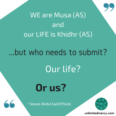 Life is Khidhr - IMAL quote